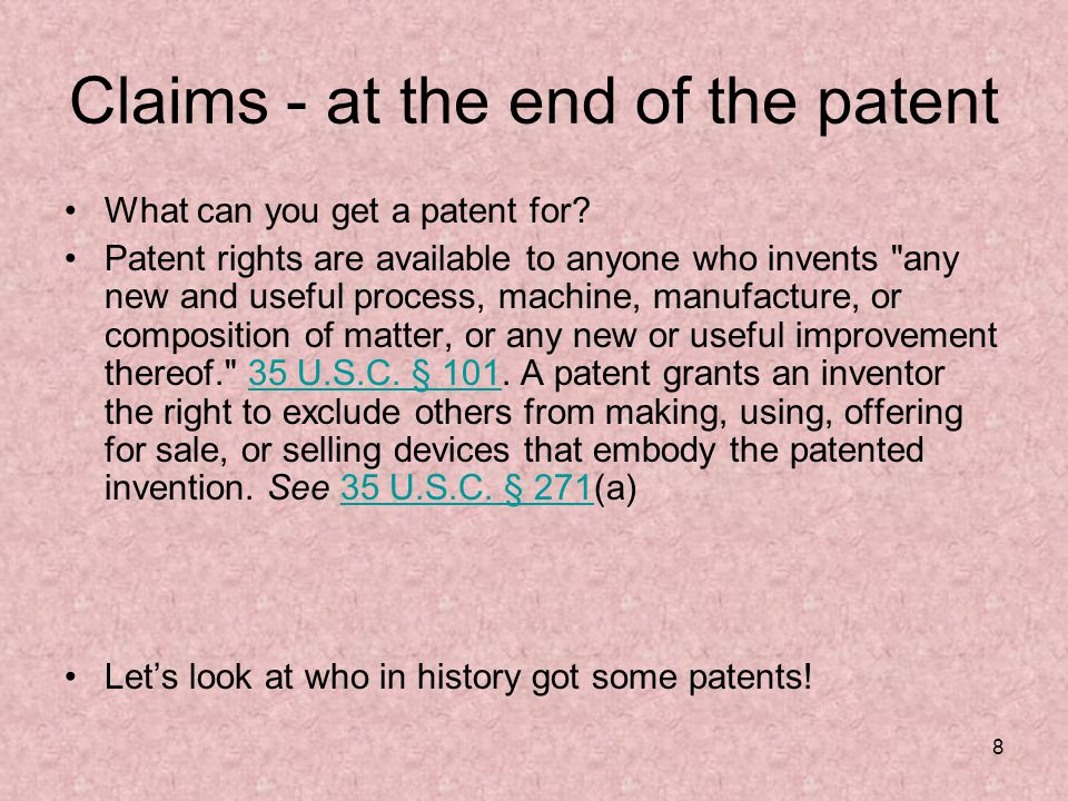 8 Claims - at the end of the patent What can you get a patent for.