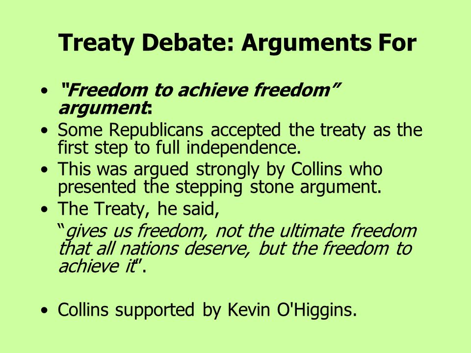 Freedom to achieve freedom argument: Some Republicans accepted the treaty as the first step to full independence.