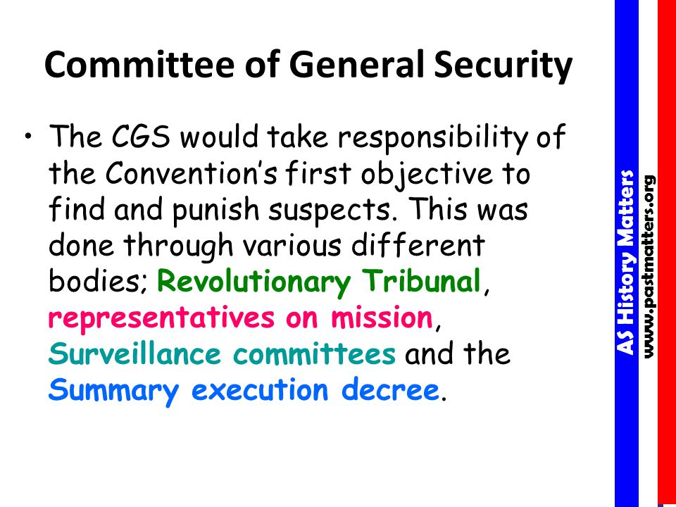 AS History Matters www.pastmatters.org AS History Matters www.pastmatters.org Committee of General Security The CGS would take responsibility of the Convention's first objective to find and punish suspects.