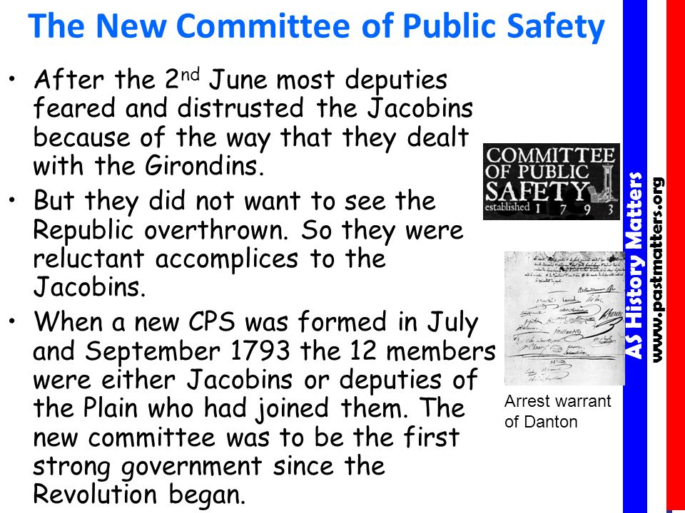 AS History Matters www.pastmatters.org AS History Matters www.pastmatters.org The New Committee of Public Safety After the 2 nd June most deputies feared and distrusted the Jacobins because of the way that they dealt with the Girondins.