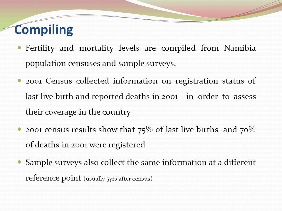 Compiling Fertility and mortality levels are compiled from Namibia population censuses and sample surveys.