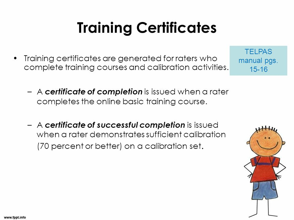 Training Certificates Training certificates are generated for raters who complete training courses and calibration activities. –A certificate of compl