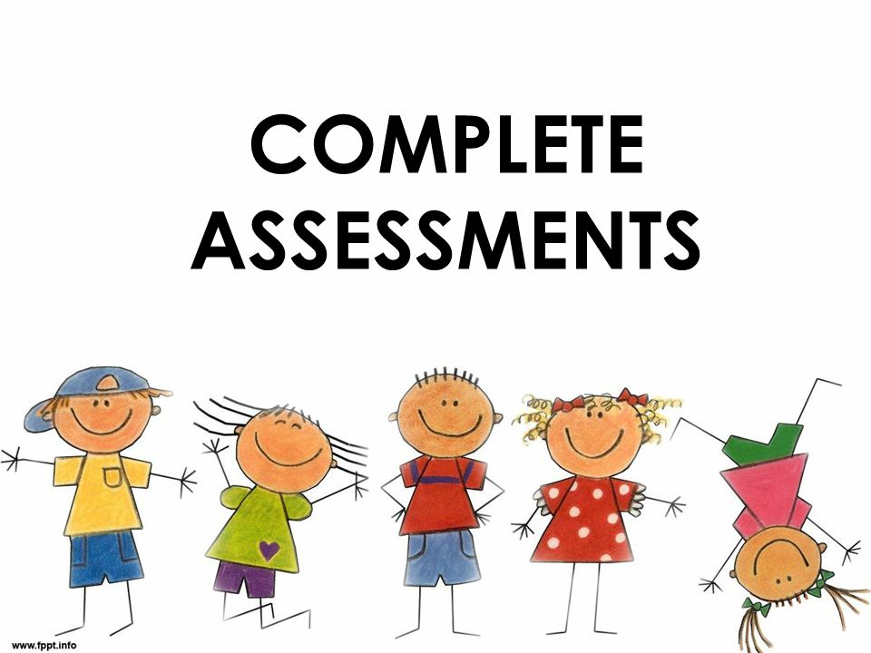 COMPLETE ASSESSMENTS