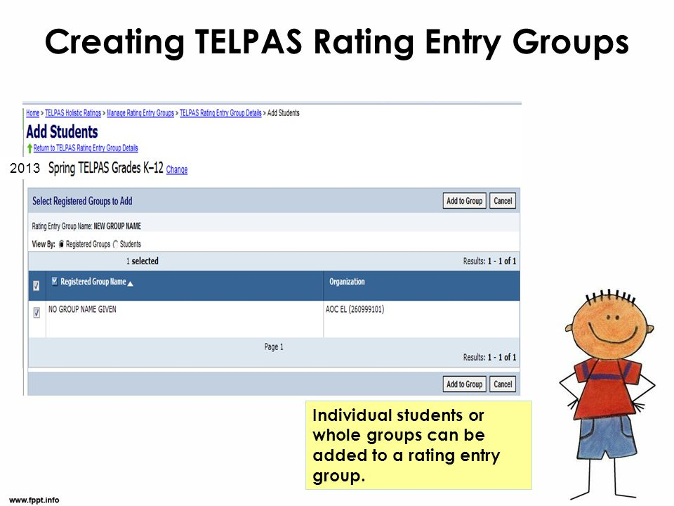 Creating TELPAS Rating Entry Groups Individual students or whole groups can be added to a rating entry group. 2013