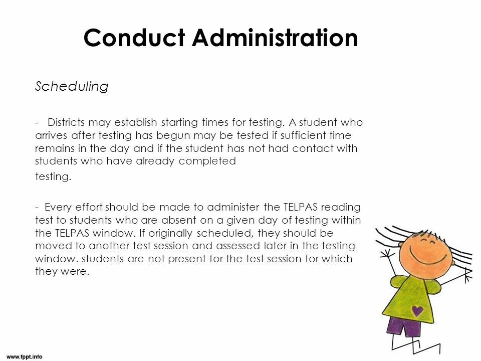 Conduct Administration Scheduling - Districts may establish starting times for testing. A student who arrives after testing has begun may be tested if