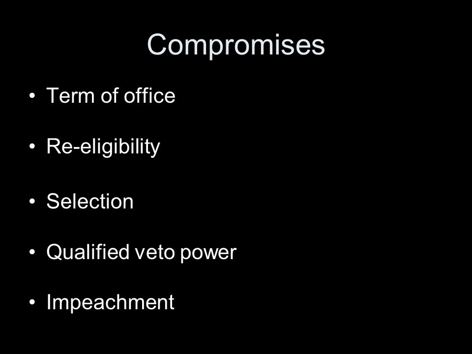 Compromises Term of office Re-eligibility Selection Qualified veto power Impeachment