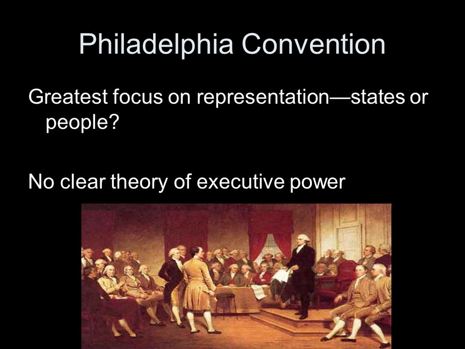 Philadelphia Convention Greatest focus on representation—states or people.