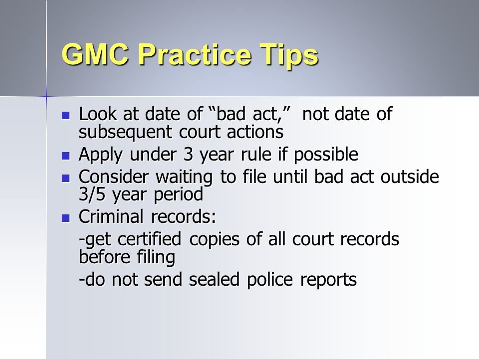 """GMC Practice Tips Look at date of """"bad act,"""" not date of subsequent court actions Look at date of """"bad act,"""" not date of subsequent court actions Appl"""