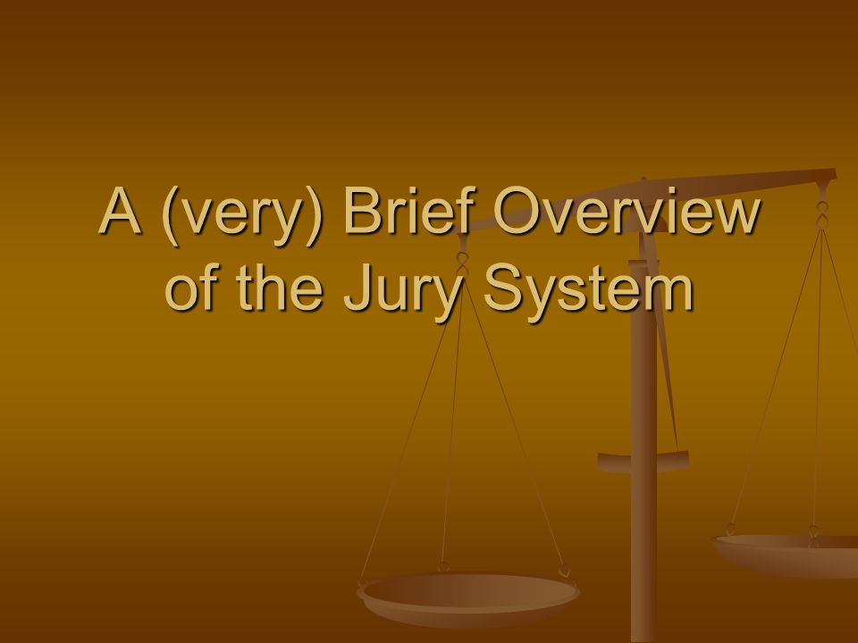 A (very) Brief Overview of the Jury System