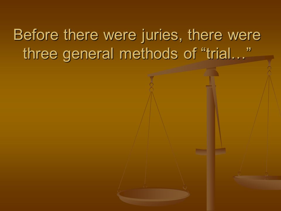 Before there were juries, there were three general methods of trial…