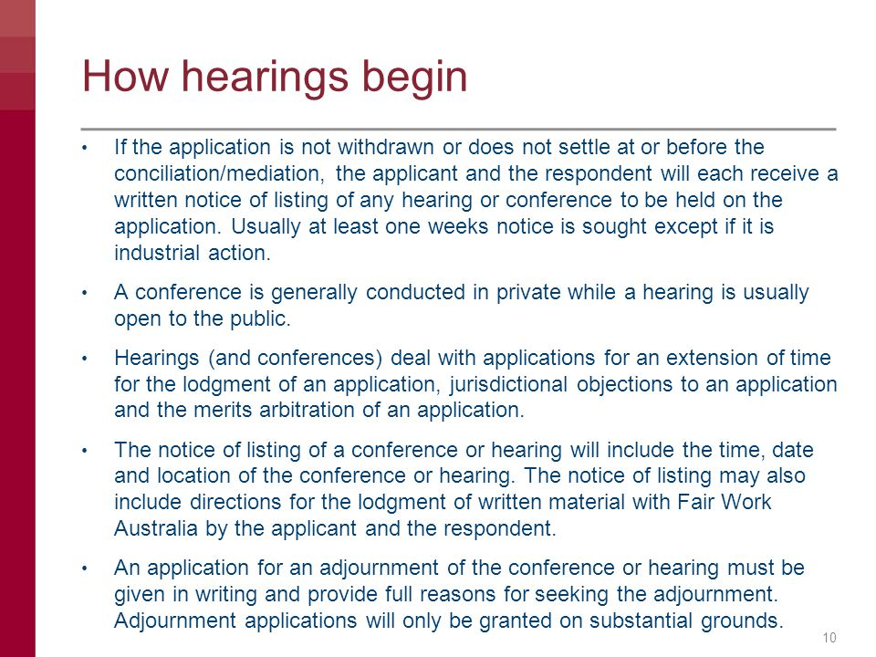 How hearings begin If the application is not withdrawn or does not settle at or before the conciliation/mediation, the applicant and the respondent wi
