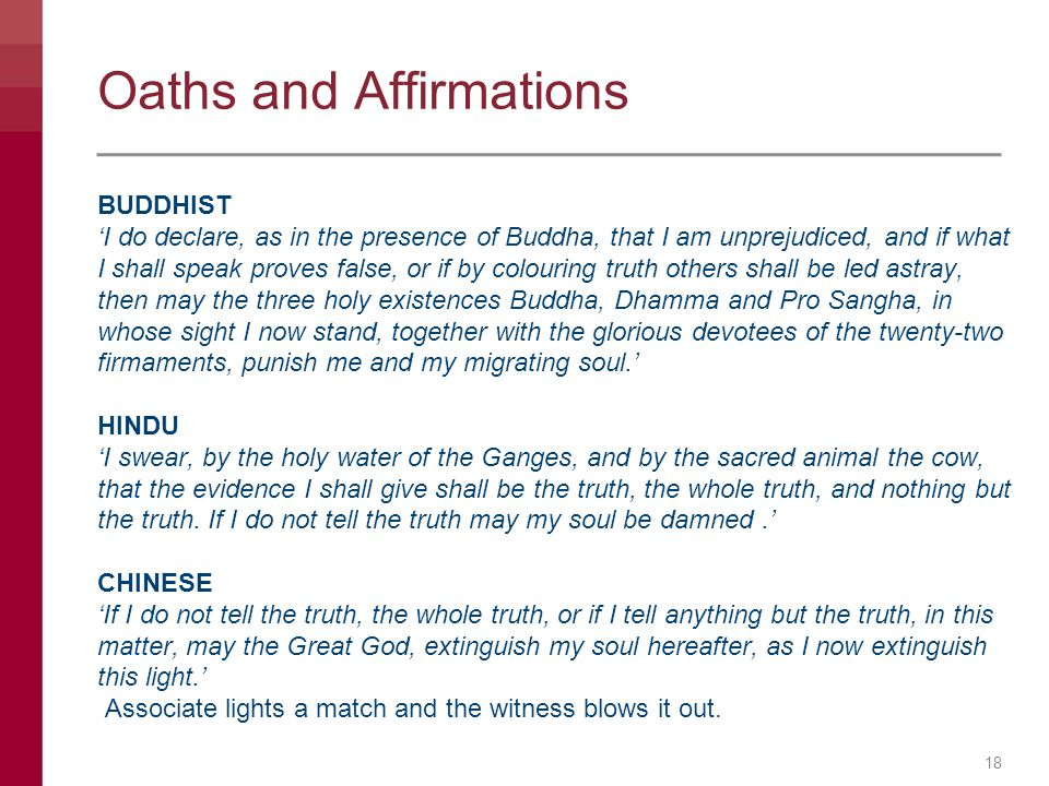 Oaths and Affirmations BUDDHIST 'I do declare, as in the presence of Buddha, that I am unprejudiced, and if what I shall speak proves false, or if by