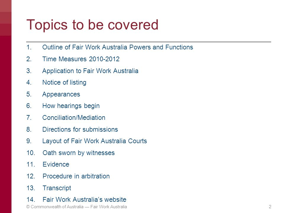 © Commonwealth of Australia — Fair Work Australia2 Topics to be covered 1. Outline of Fair Work Australia Powers and Functions 2. Time Measures 2010-2