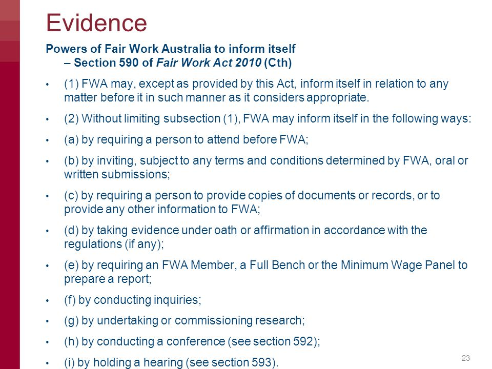Evidence Powers of Fair Work Australia to inform itself – Section 590 of Fair Work Act 2010 (Cth) (1) FWA may, except as provided by this Act, inform