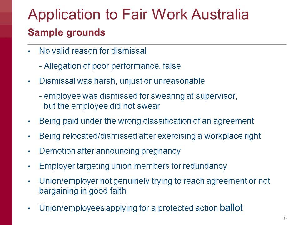 6 Sample grounds No valid reason for dismissal - Allegation of poor performance, false Dismissal was harsh, unjust or unreasonable - employee was dism