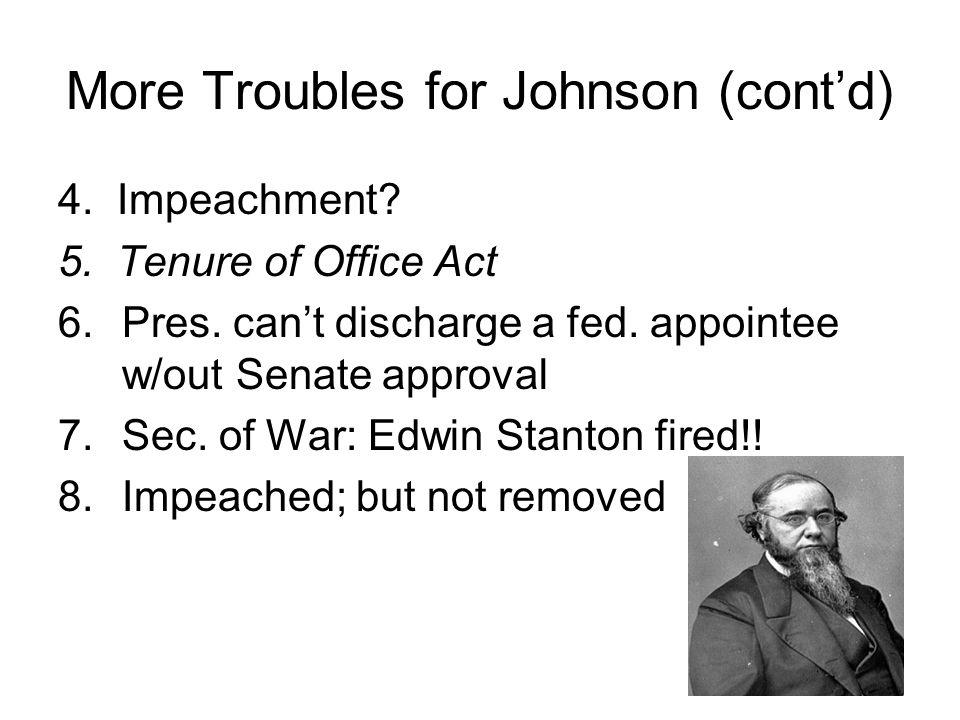 More Troubles for Johnson (cont'd) 4. Impeachment.