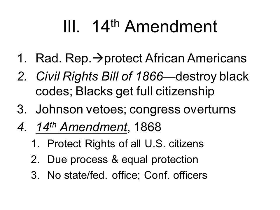 III. 14 th Amendment 1.Rad. Rep.