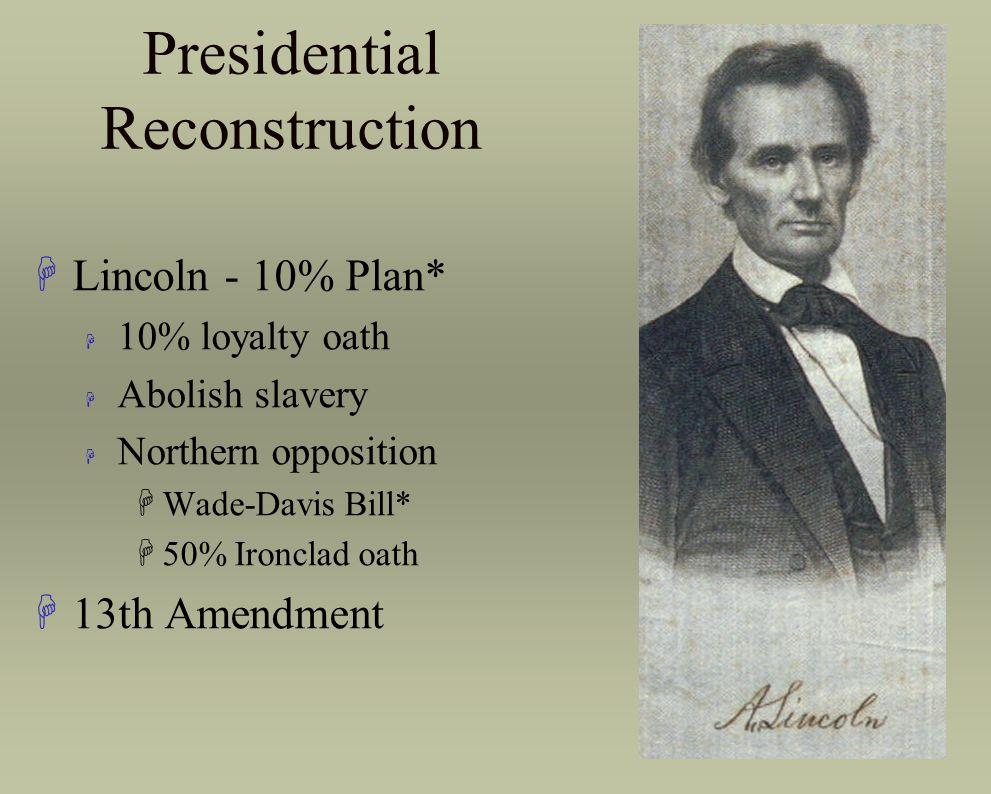 Presidential Reconstruction HAndrew Johnson* H General pardon H Col.