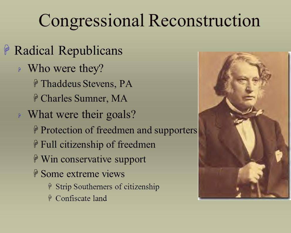 Congressional Reconstruction HThe Stevens Plan* H Federal officials supervise elections H Blacks vote H Whites stripped of citizenship