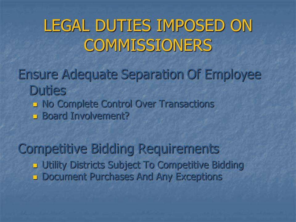 LEGAL DUTIES IMPOSED ON COMMISSIONERS Ensure Adequate Separation Of Employee Duties No Complete Control Over Transactions No Complete Control Over Tra