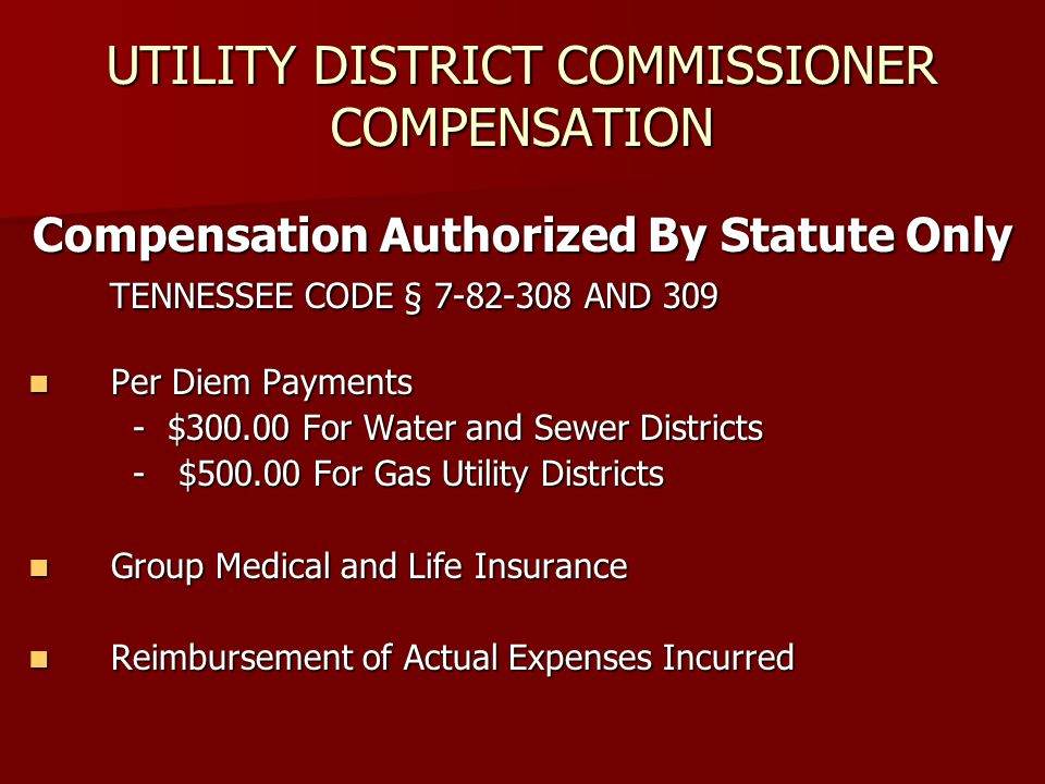 UTILITY DISTRICT COMMISSIONER COMPENSATION Compensation Authorized By Statute Only TENNESSEE CODE § 7-82-308 AND 309 TENNESSEE CODE § 7-82-308 AND 309
