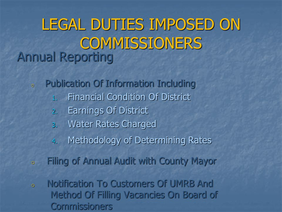 LEGAL DUTIES IMPOSED ON COMMISSIONERS Annual Reporting o Publication Of Information Including 1. Financial Condition Of District 2. Earnings Of Distri