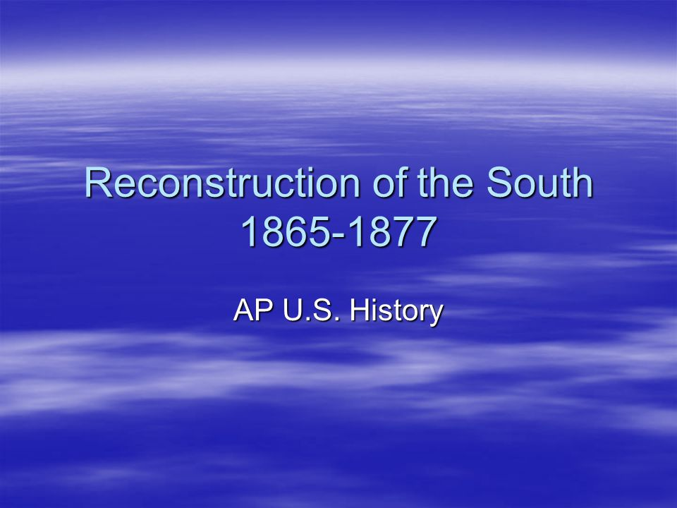 Reconstruction of the South 1865-1877 AP U.S. History