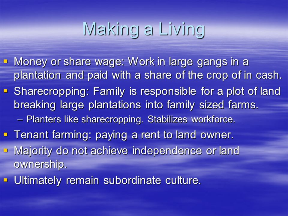 Making a Living  Money or share wage: Work in large gangs in a plantation and paid with a share of the crop of in cash.