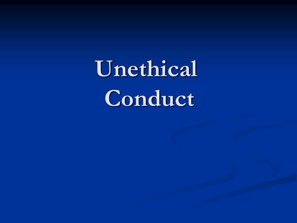 Unethical Conduct