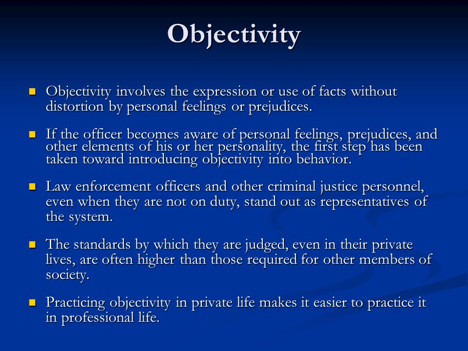 Objectivity Objectivity involves the expression or use of facts without distortion by personal feelings or prejudices.