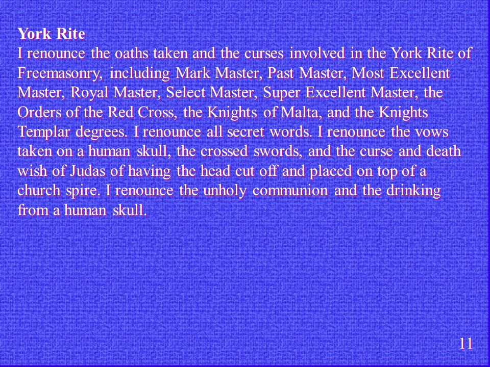 York Rite I renounce the oaths taken and the curses involved in the York Rite of Freemasonry, including Mark Master, Past Master, Most Excellent Maste