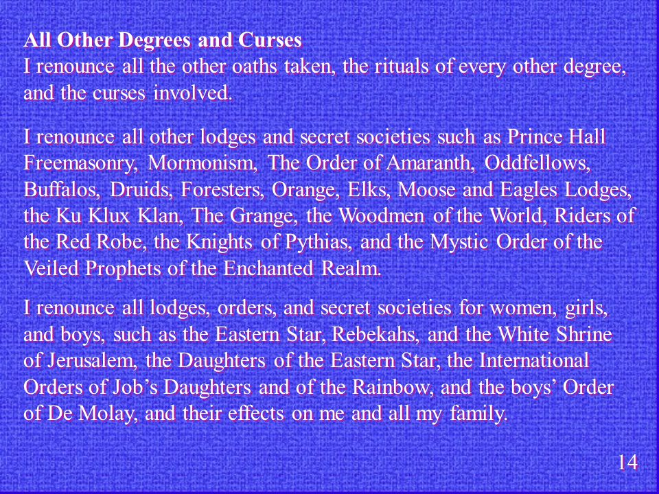 All Other Degrees and Curses I renounce all the other oaths taken, the rituals of every other degree, and the curses involved. I renounce all other lo