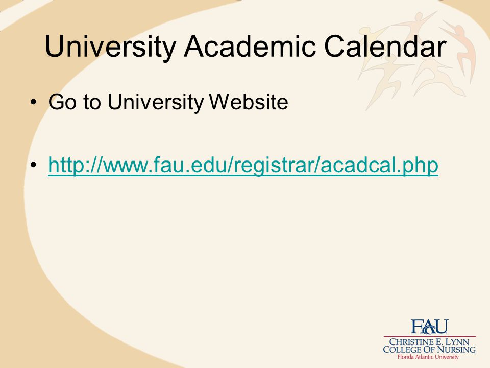 University Academic Calendar Go to University Website http://www.fau.edu/registrar/acadcal.php