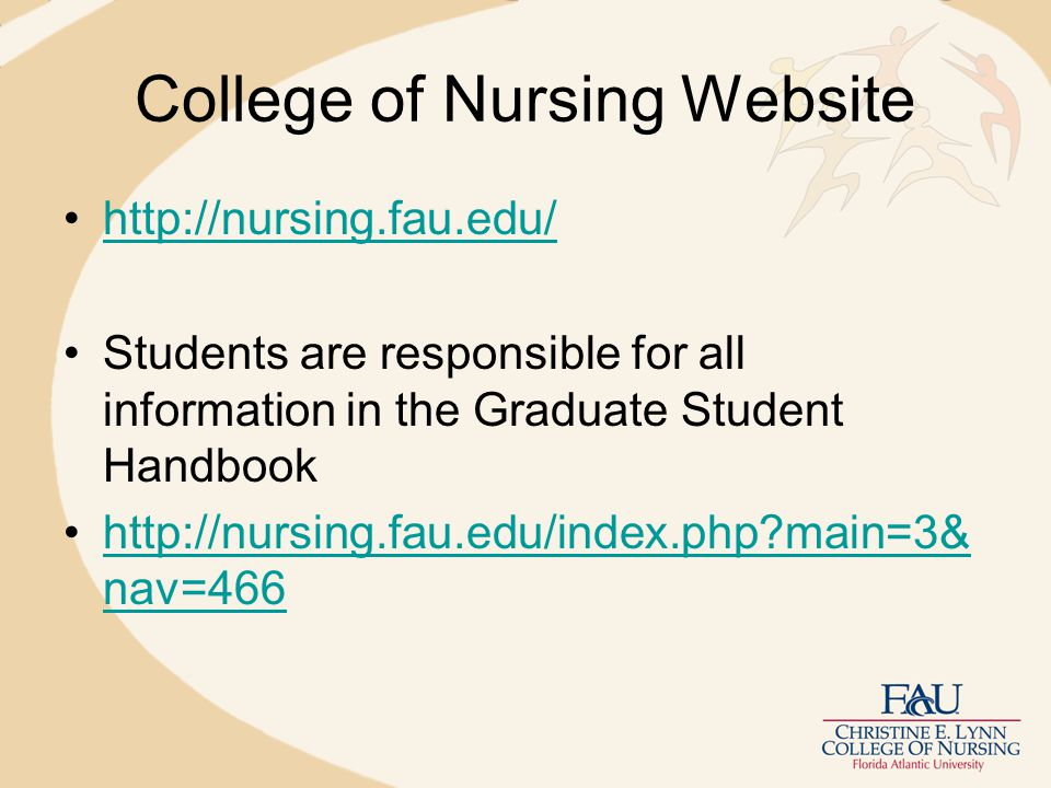 College of Nursing Website http://nursing.fau.edu/ Students are responsible for all information in the Graduate Student Handbook http://nursing.fau.edu/index.php main=3& nav=466http://nursing.fau.edu/index.php main=3& nav=466