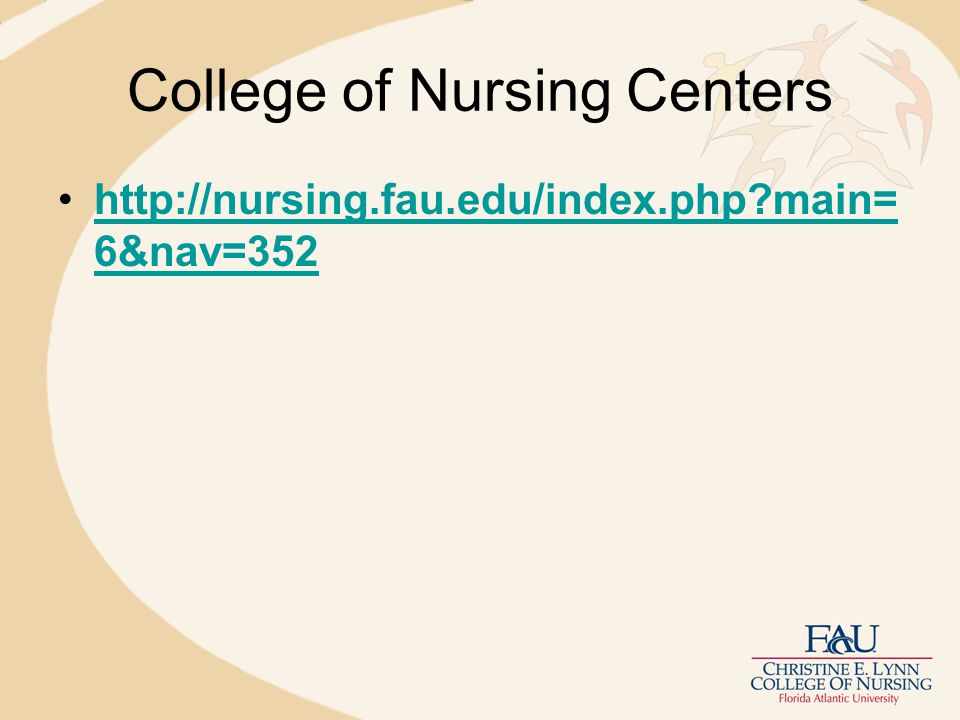 College of Nursing Centers http://nursing.fau.edu/index.php main= 6&nav=352http://nursing.fau.edu/index.php main= 6&nav=352