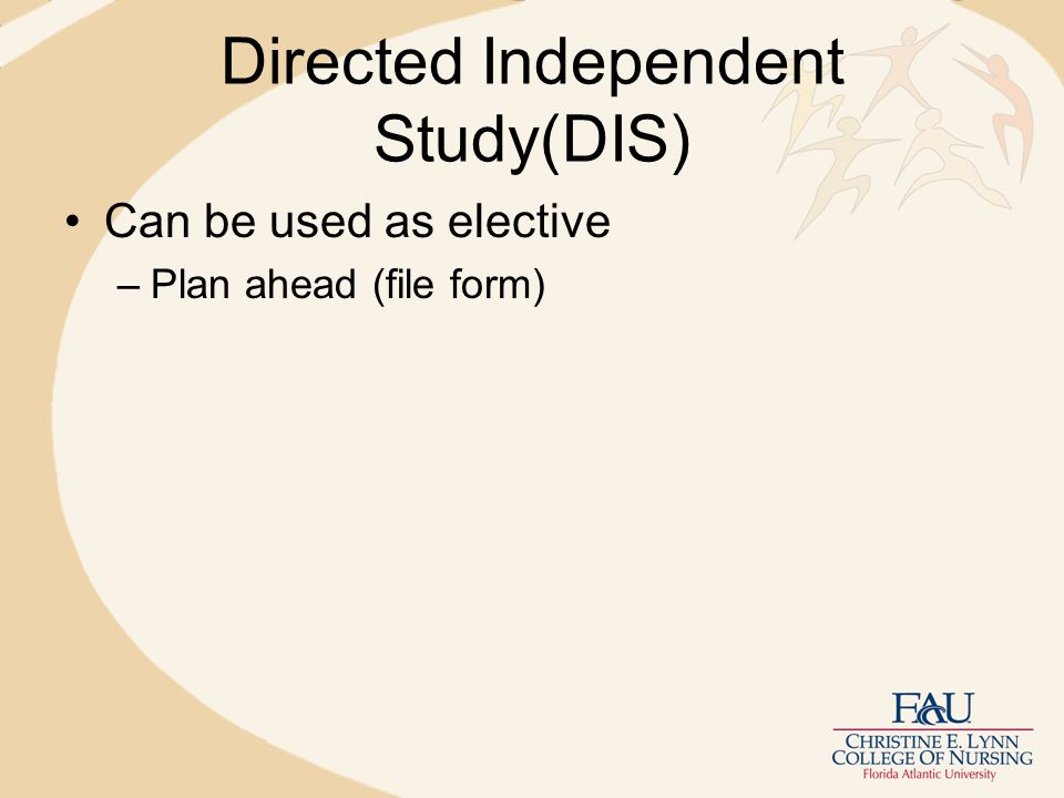 Directed Independent Study(DIS) Can be used as elective –Plan ahead (file form)