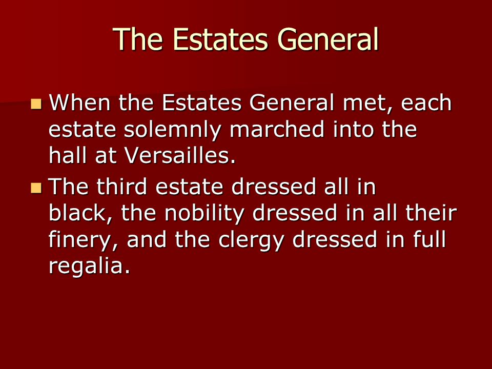 The Estates General When the Estates General met, each estate solemnly marched into the hall at Versailles. When the Estates General met, each estate
