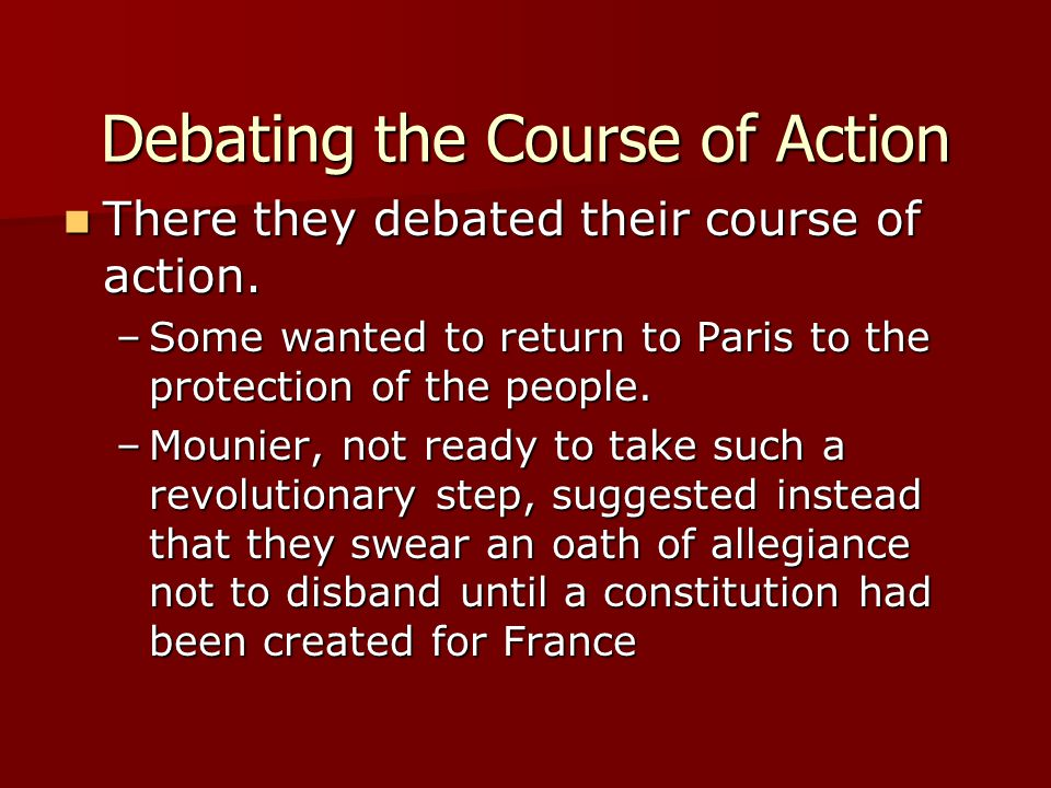 Debating the Course of Action There they debated their course of action. There they debated their course of action. –Some wanted to return to Paris to