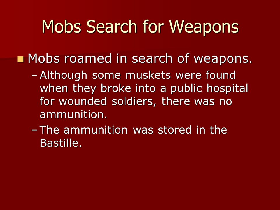 Mobs Search for Weapons Mobs roamed in search of weapons. Mobs roamed in search of weapons. –Although some muskets were found when they broke into a p