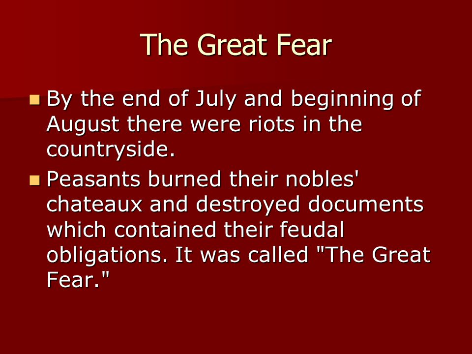 The Great Fear By the end of July and beginning of August there were riots in the countryside. By the end of July and beginning of August there were r
