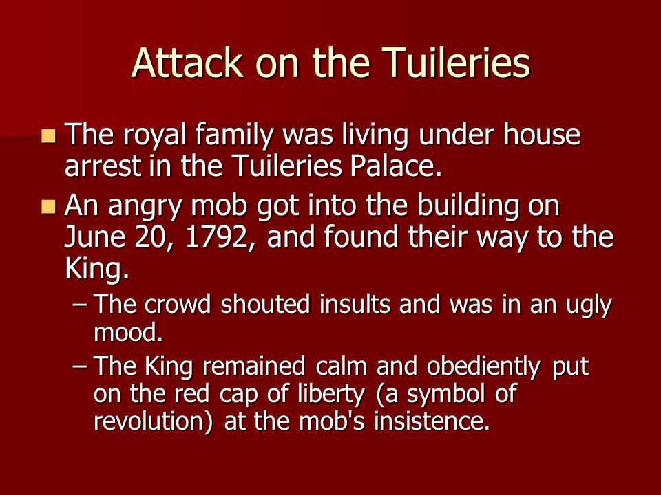Attack on the Tuileries The royal family was living under house arrest in the Tuileries Palace. The royal family was living under house arrest in the