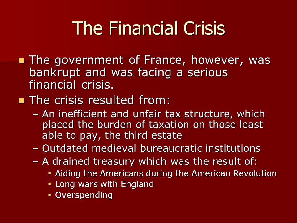 The Financial Crisis The government of France, however, was bankrupt and was facing a serious financial crisis. The government of France, however, was