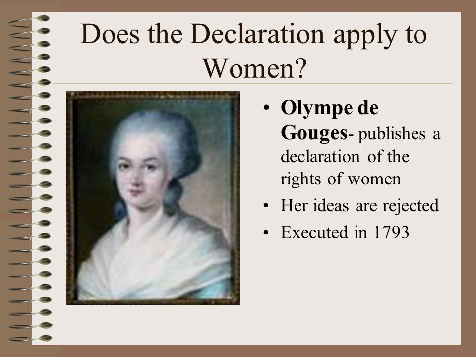 Does the Declaration apply to Women? Olympe de Gouges - publishes a declaration of the rights of women Her ideas are rejected Executed in 1793