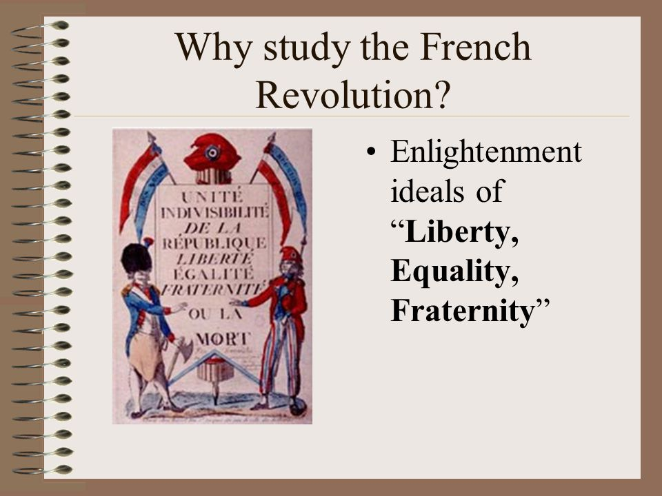 Declaration of the Rights of Man and of the Citizen Men are born and remain free and equal liberty, property, security, and resistance to oppression Freedom of speech and religion Slogan of the French Revolution is Liberty, Equality, Fraternity