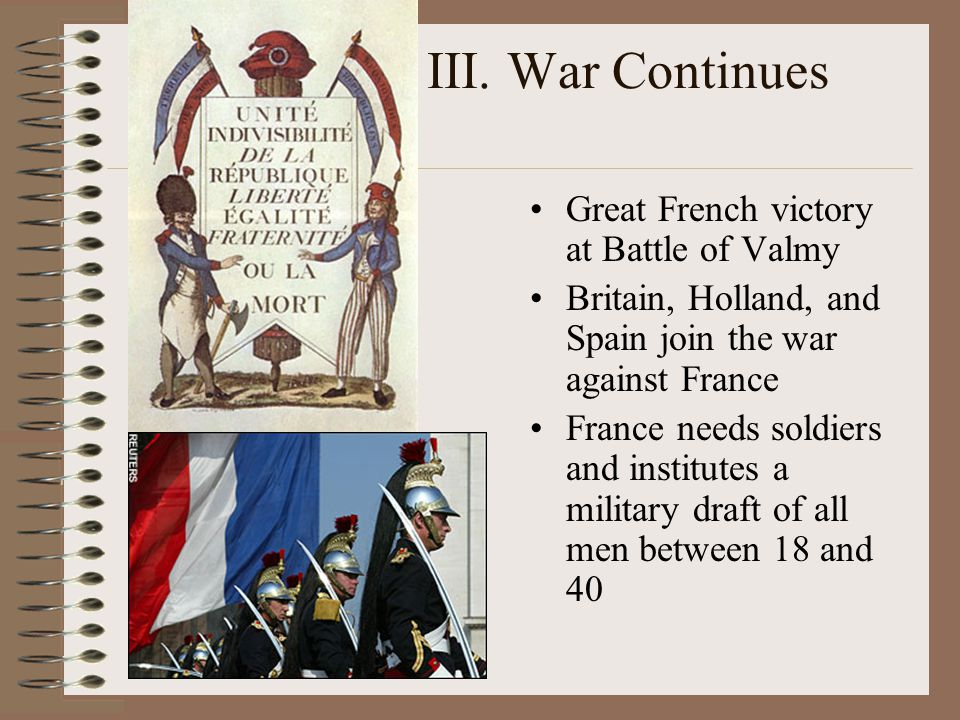 III. War Continues Great French victory at Battle of Valmy Britain, Holland, and Spain join the war against France France needs soldiers and institute