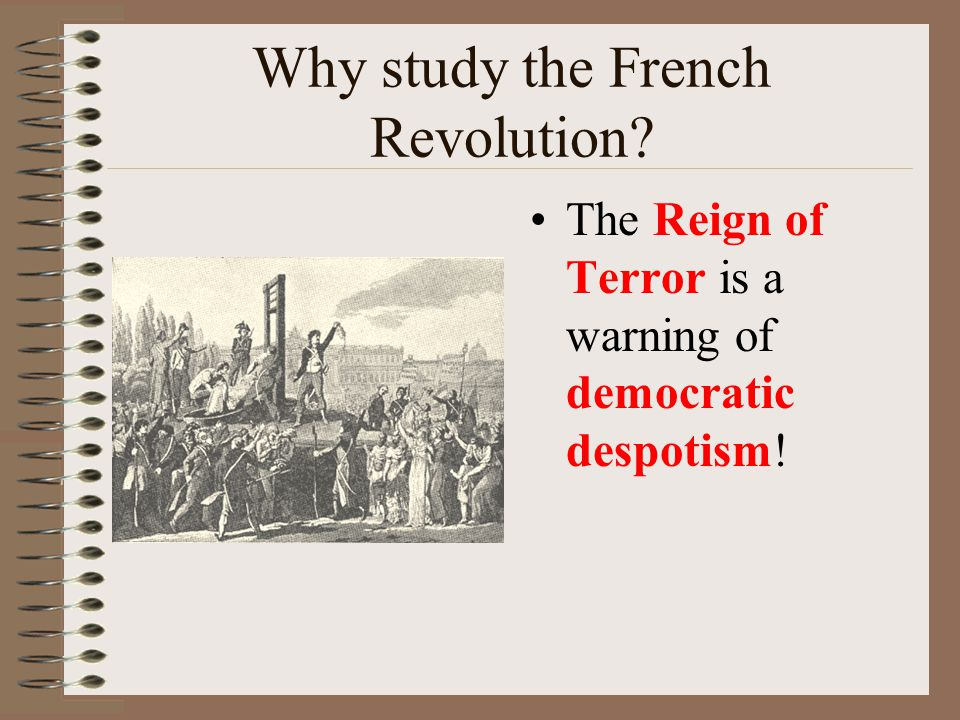 Why study the French Revolution? The Reign of Terror is a warning of democratic despotism!