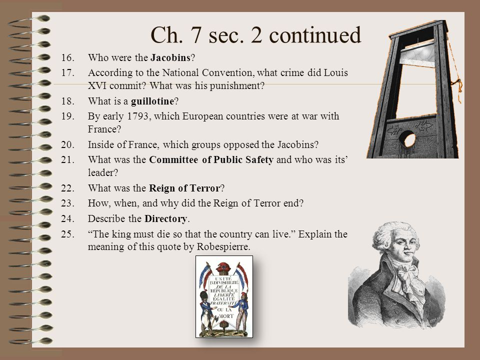 Ch. 7 sec. 2 continued 16.Who were the Jacobins? 17.According to the National Convention, what crime did Louis XVI commit? What was his punishment? 18