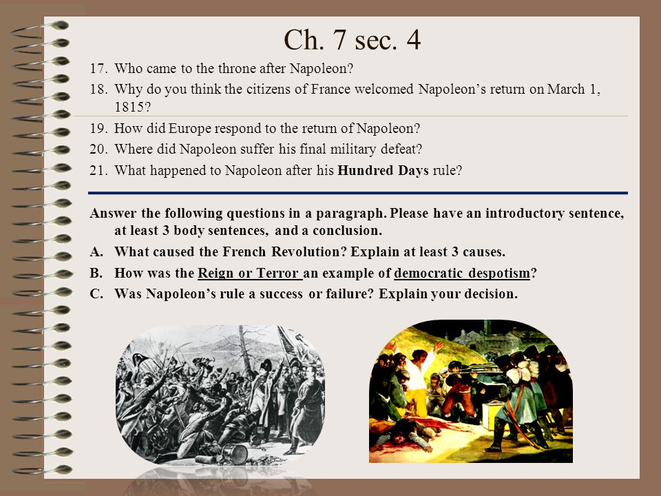 Ch. 7 sec. 4 17.Who came to the throne after Napoleon? 18.Why do you think the citizens of France welcomed Napoleon's return on March 1, 1815? 19.How