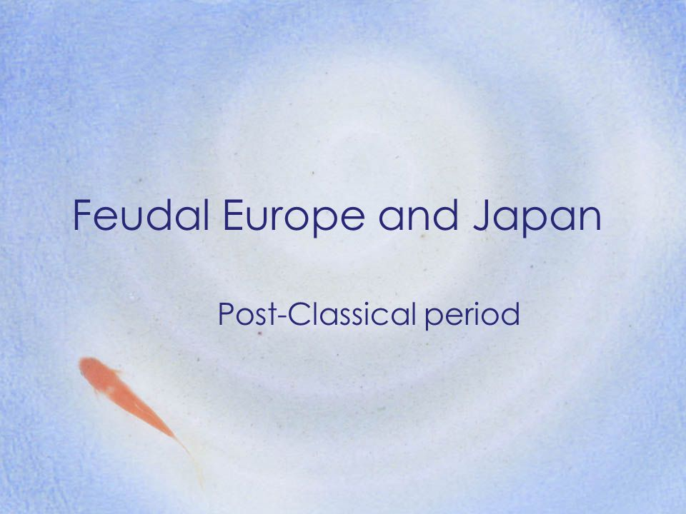 Feudal Europe and Japan Post-Classical period