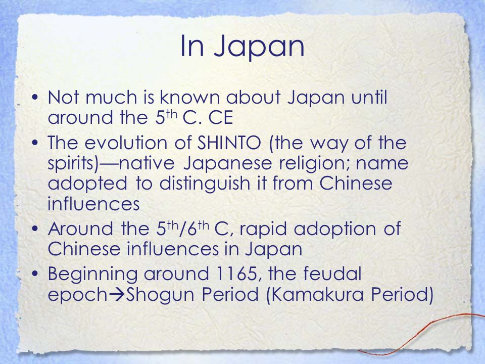 In Japan Not much is known about Japan until around the 5 th C. CE The evolution of SHINTO (the way of the spirits)—native Japanese religion; name ado